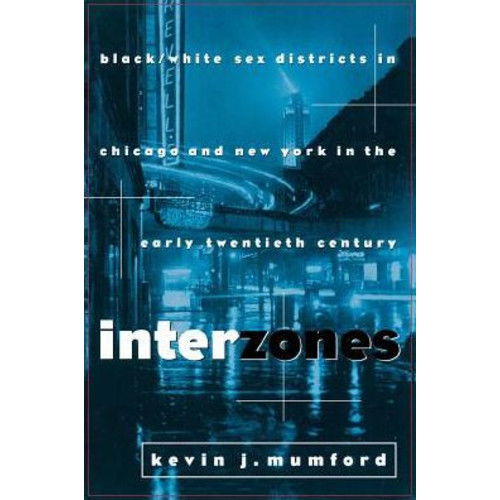Interzones: Black/White Sex Districts in Chicago and New York in the Early Twentieth Century / Edition 1