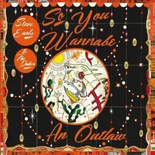 Steve Earle & the Dukes - So You Wannabe An Outlaw [Audio CD]