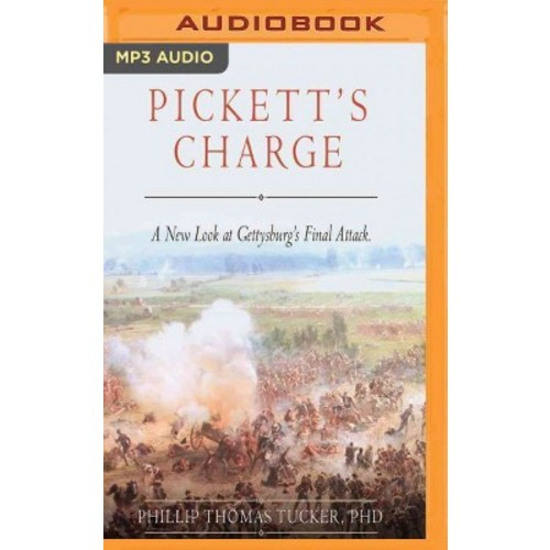 Pickett's Charge : A New Look at Gettysburg's Final Attack (MP3-CD) (Ph.D. Phillip Thomas Tucker)