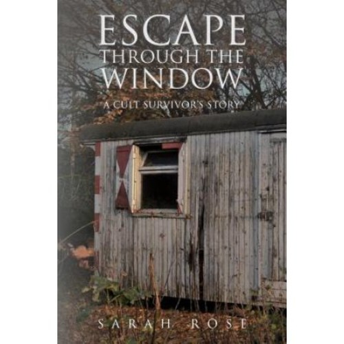 Escape Through the Window : A Cult Survivor's Story