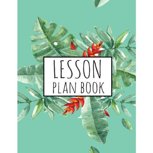 Lesson Plan Book: Teacher Plan Book - Large Print 8.5x11 - 52 Weeks Lesson Planner: Teacher Plan Book