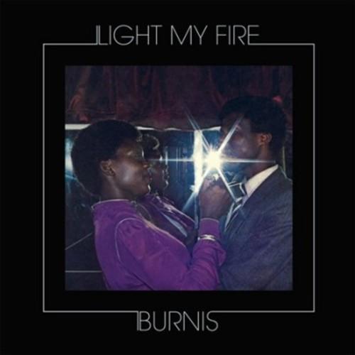 Burnis - Light My Fire (Vinyl)