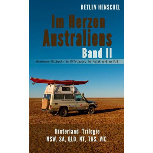 Im Herzen Australiens. Band II. Hinterland Trilogie: NSW, SA, QLD, NT, TAS, VIC - Abenteuer Outback: im Offroader, im Kajak und zu Fu