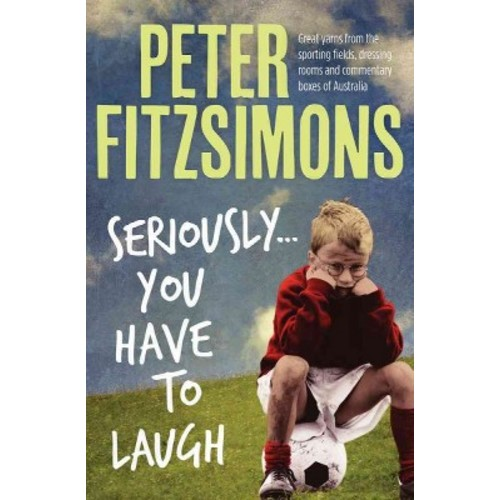 Seriously... You Have to Laugh (Paperback) (Peter Fitzsimons)