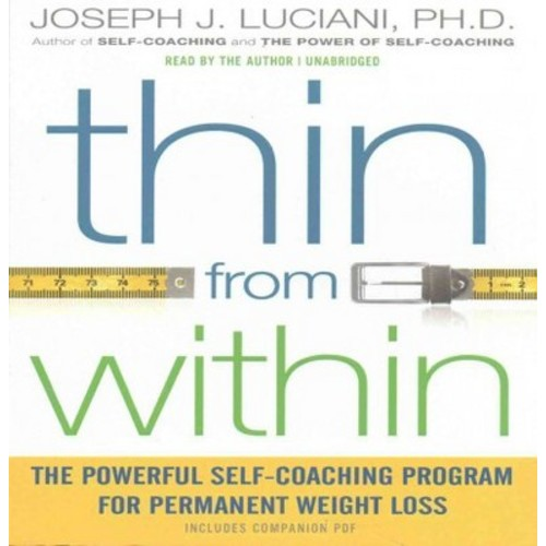 Thin from Within : The Powerful Self-Coaching Program for Permanent Weight Loss: Includes PDF (CD/Spoken