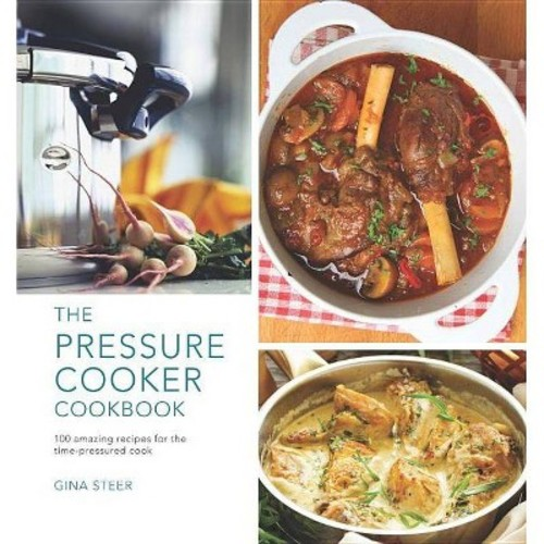 Pressure Cooker Cookbook : 100 amazing recipes for the time-pressured cook (Hardcover) (Gina Steer)