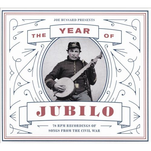 The Year of Jubilo: 78-rpm Recordings of Songs from the Civil War [CD]