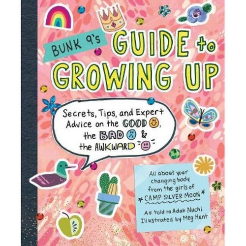 Bunk 9's Guide to Growing Up : Secrets, Tips, and Expert Advice on the Good, the Bad, & the Awkward