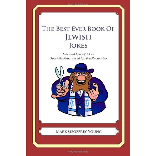 The Best Ever Book of Jewish Jokes: Lots and Lots of Jokes Specially Repurposed for You-Know-Who
