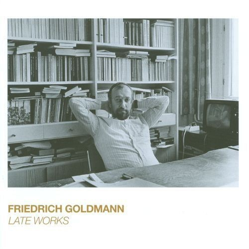 Friedrich Goldmann: Late Works [CD]