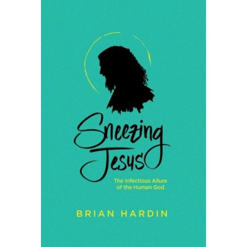 Sneezing Jesus : How God Redeems Our Humanity (Paperback) (Brian Hardin)