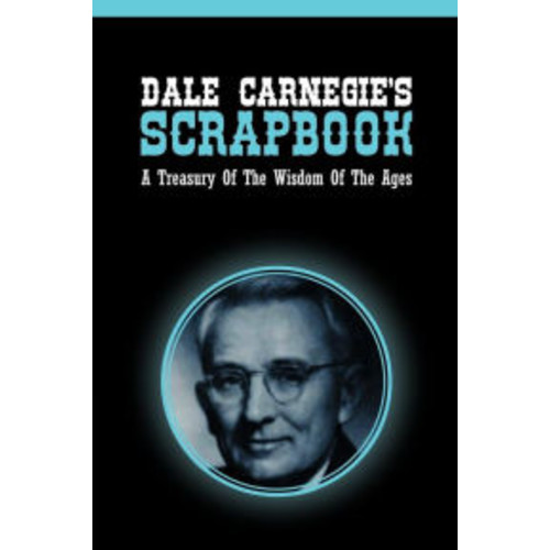 Dale Carnegie's Scrapbook: A Treasury Of The Wisdom Of The Ages