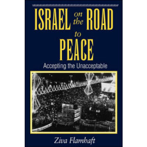 Israel On The Road To Peace: Accepting The Unacceptable / Edition 1