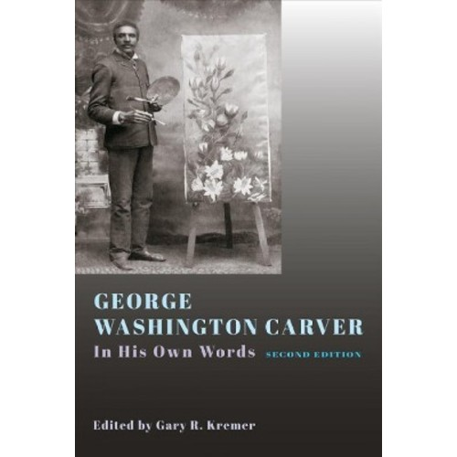 George Washington Carver : In His Own Words (Hardcover)