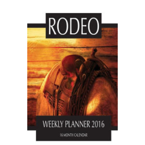 Rodeo Weekly Planner 2016: 16 Month Calendar