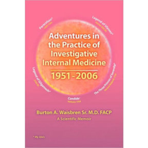 Adventures In The Practice Of Investigative Internal Medicine 1951-2006