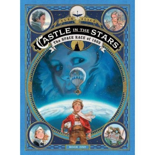 Castle in the Stars : The Space Race of 1869 (Hardcover) (Alex Alice)