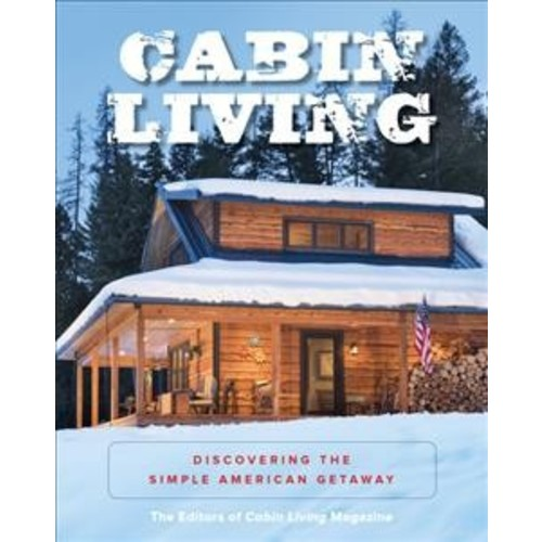 Cabin Living : Discovering the Simple American Getaway (Paperback)