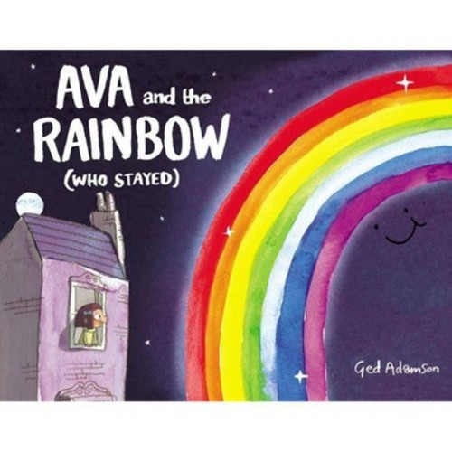 Ava and the Rainbow Who Stayed (School And Library) (Ged Adamson)