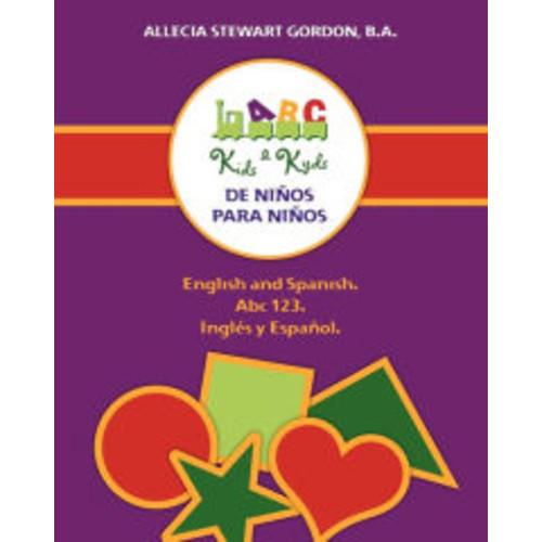 Kids 2 Kyds. de nios para Nios: English and Spanish. Abc 123. Ingls y Espaol
