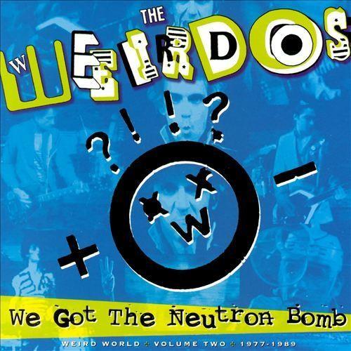 We Got the Neutron Bomb: Weird World, Vol. 2 [CD]