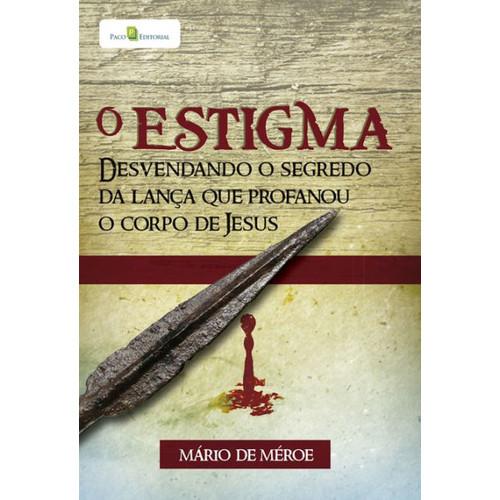 O estigma: Desvendando o segredo da lana que profanou o corpo de Jesus