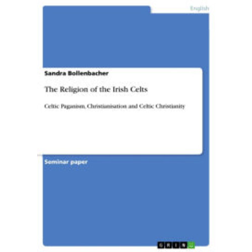 The Religion of the Irish Celts: Celtic Paganism, Christianisation and Celtic Christianity