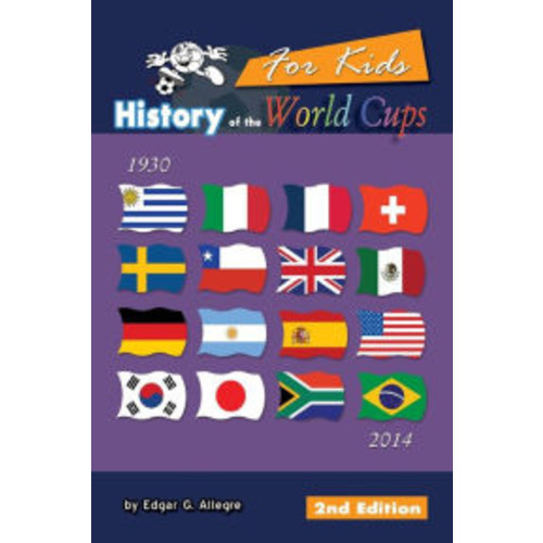History of the World Cups for Kids: From Uruguay 1930 to Brazil 2014
