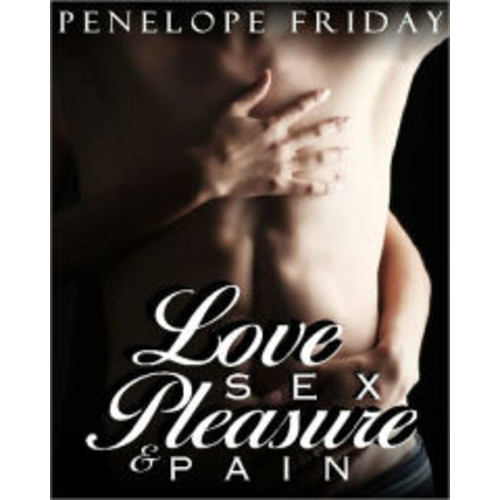 Love, Sex, Pleasure and Pain