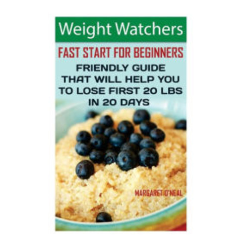 Weight Watchers: Fast Start For Beginners. Friendly Guide That Will Help You To Lose First 20 Lbs In 20 Days: (Weight Watchers, Weight Watchers Simple Start, Fat Loss Recipes, Weight Loss Motivation)