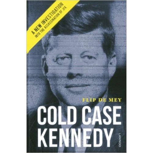 Cold Case Kennedy: A New Investigation Into the Assassination of JFK