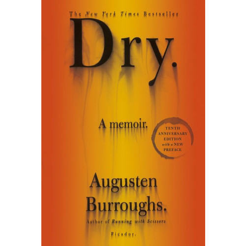 Dry 10th Anniversary Edition: A Memoir