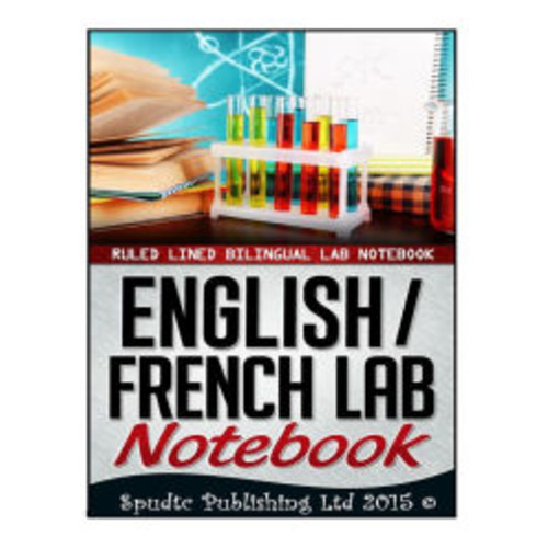 English / French Lab Notebook: Ruled Lined Bilingual Lab Notebook