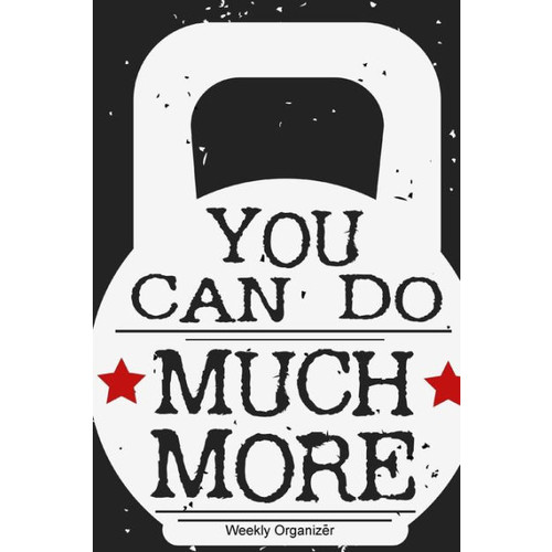You Can Do Much More Weekly Organizer