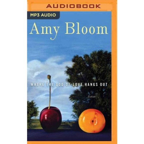 Where the God of Love Hangs Out : Fiction (MP3-CD) (Amy Bloom)