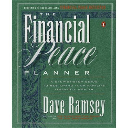 The Financial Peace Planner A Step-By-Step Guide to Restoring Your Family's Financial Health