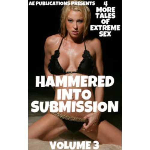 Hammered Into Submission: Volume Three - 4 More Tales Of Extreme Sex