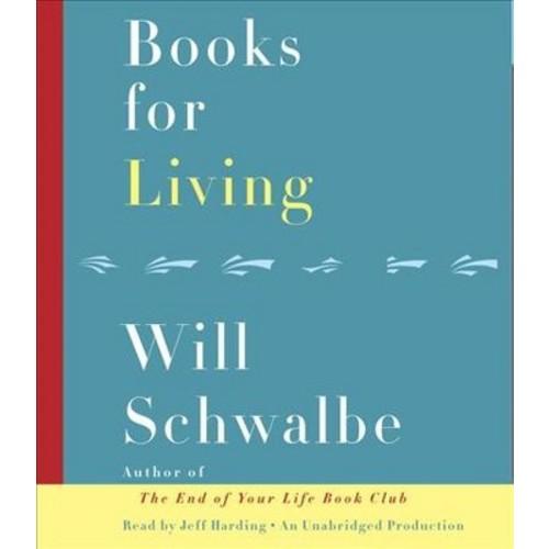 Books for Living (Unabridged) (CD/Spoken Word) (Will Schwalbe)