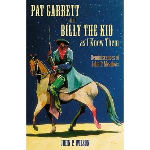 Pat Garrett and Billy the Kid As I Knew Them : Reminiscences of John P. Meadows (Reprint) (Paperback)