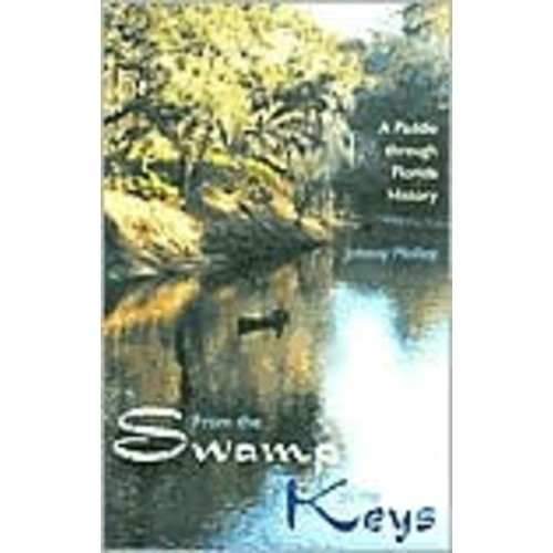 From the Swamp to the Keys: A Paddle through Florida History / Edition 1