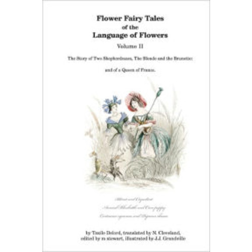 Flower Fairy Tales of the Language of Flowers - Volume II: The Story of Two Shepherdesses, the Blonde and the Brunette: and of a Queen of France