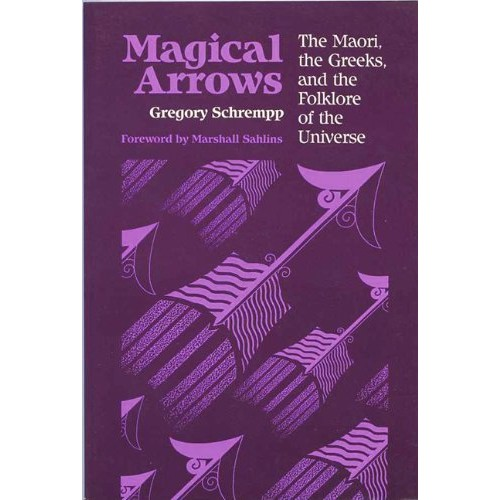 Magical Arrows: The Maori, The Greeks, And The Folklore Of The Universe (New Directions in Anthropological Writing)