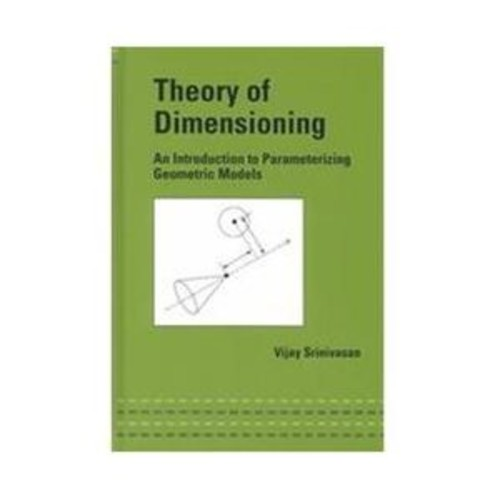 Theory of Dimensioning : An Introduction to Parameterizing Geometric Models (Hardcover)