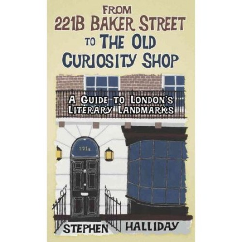 From 221B Baker Street to the Old Curiosity Shop : A Guide to Londons Literary Landmarks