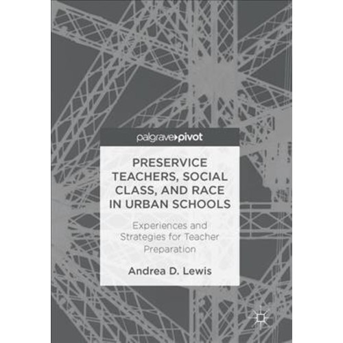 Pre-service Teachers, Social Class and Race in Urban Schools : Experiences and Strategies for Teacher
