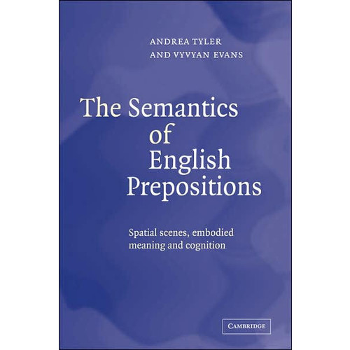 The Semantics of English Prepositions: Spatial Scenes, Embodied Meaning, and Cognition