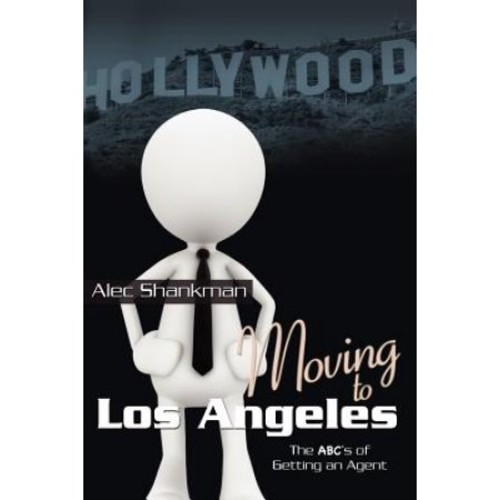 Moving to Los Angeles: The ABC's of Getting an Agent