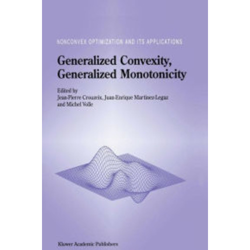 Generalized Convexity, Generalized Monotonicity: Recent Results: Recent Results / Edition 1