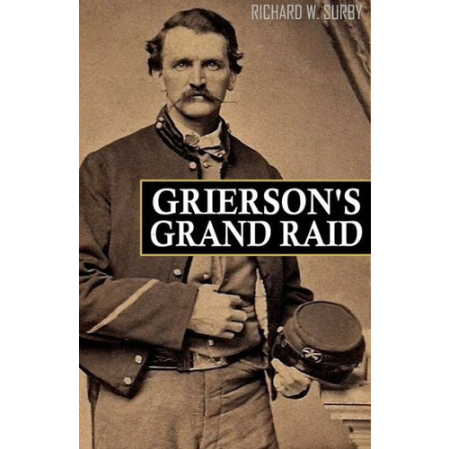Grierson's Grand Raid in the Civil War (Expanded, Annotated)