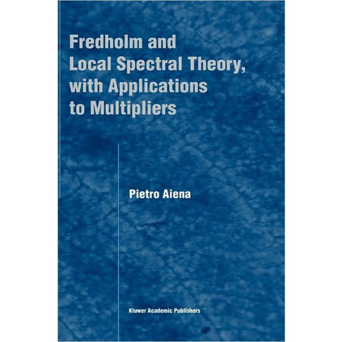 Fredholm and Local Spectral Theory, with Applications to Multipliers / Edition 1